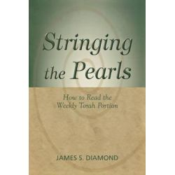 Stringing the Pearls, How to Read the Weekly Torah Portion by James S. Diamond, 9780827608689.