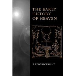 The Early History of Heaven by J. Edward Wright, 9780195152302.