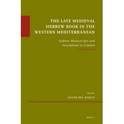 The Late Medieval Hebrew Book in the Western Mediterranean, Hebrew Manuscripts and Incunabula in Context by Javier Barco, 9789004250062.