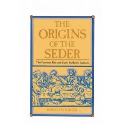 The Origins of the Seder, The Passover Rite and Early Rabbinic Judaism by Baruch M Bokser, 9780873340878.