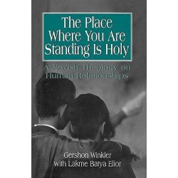 The Place Where You are Standing is Holy, A Jewish Theology on Human Relationships by Gershon Winkler, 9781568212180.