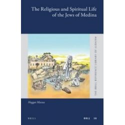 The Religious and Spiritual Life of the Jews of Medina, Brill Reference Library of Judaism. by Haggai Mazuz, 9789004250628.