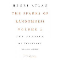 The Sparks of Randomness: Volume 2, The Atheism of Scripture by Henri Atlan, 9780804761345.