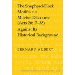 The Shepherd-Flock Motif in the Miletus Discourse (Acts 20, 17-38) Against its Historical Background by Bernard Aubert, 9781433105708.