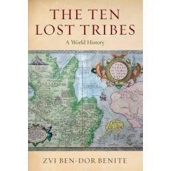 The Ten Lost Tribes, A World History by Zvi Ben-Dor Benite, 9780199324538.