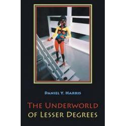 The Underworld of Lesser Degrees by Daniel y Harris, 9781630450007.
