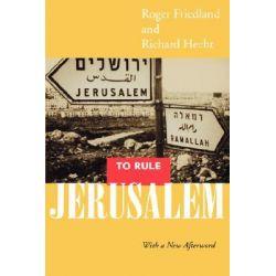 To Rule Jerusalem by Roger Friedland, 9780520220928.