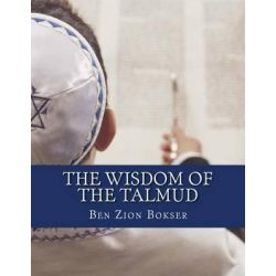 The Wisdom of the Talmud by Ben Zion Bokser, 9781463522971.