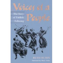 Voices of a People, The Story of Yiddish Folksong by Ruth Rubin, 9780252069185.