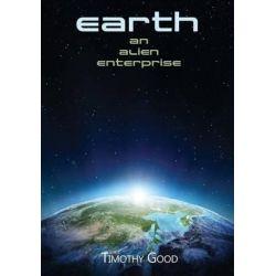 Earth, An Alien Enterprise by Timothy Good, 9781910198407.