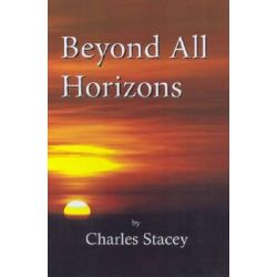 Beyond All Horizons by Charles Stacey, 9780722345634.
