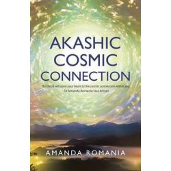 Akashic Cosmic Connection by Amanda Romania, 9781504325714.