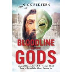 Bloodline of the Gods, Unravel the Mystery of the Human Blood Type to Reveal the Aliens Among Us by Nick Redfern, 9781601633651.