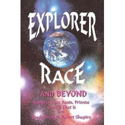 Explorer Race and beyond, Explorer Race by Robert Shapiro, 9781891824067.