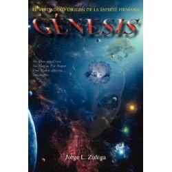 Genesis : El Verdadero Origen de La Especie Humana, El Verdadero Origen de La Especie Humana by Jorge L. Zuniga, 9781425989163.
