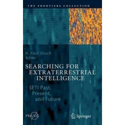 Searching for Extraterrestrial Intelligence, SETI Past, Present, and Future by H. Paul Shuch, 9783642131950.