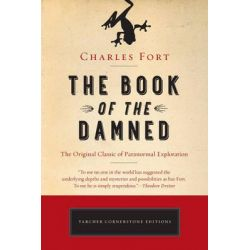 The Book of the Damned, The Original Classic of Paranormal Exploration by Charles Fort, 9781101983249.