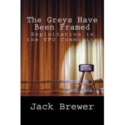 The Greys Have Been Framed, Exploitation in the UFO Community by Jack Brewer, 9781519579614.