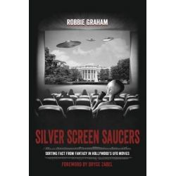 Silver Screen Saucers, Sorting Fact from Fantasy in Hollywood's UFO Movies by Robbie Graham, 9781910121115.
