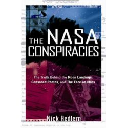 The NASA Conspiracies, The Truth Behind the Moon Landings, Censored Photos, and the Face on Mars by Nick Redfern, 9781601631497.
