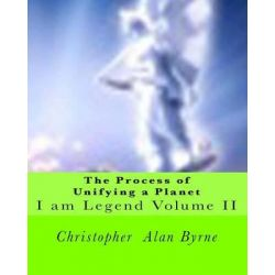 The Process of Unifying a Planet, I Am Legend by Christopher Alan Byrne, 9781456490607.