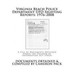 Virginia Beach Police Department UFO Sighting Reports, 1976-2008 by Cameron Pack, 9781494436919.