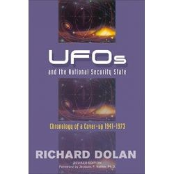 UFOs and the National Security State, Chronology of a Cover-up - 1941-1973 by Richard M. Dolan, 9781571743176.