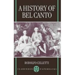 A History of Bel Canto, Clarendon Paperbacks by Rodolfo Celletti, 9780198166412.