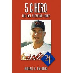 5 C Hero, The Joel Stephens Story by Michael G. D'Aloisio, 9781449054182.