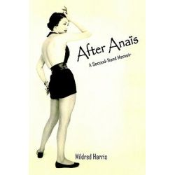 After Anais, A Second-Hand Memoir by Mildred Harris, 9781418422691.