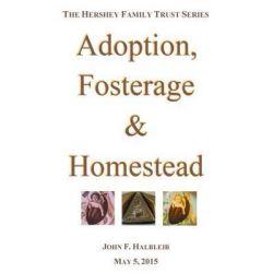 Adoption, Fosterage & Homestead by John F Halbleib, 9781939783042.