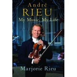 Andre Rieu, My Music, My Life by Majorie Rieu, 9781784880392.