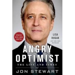 Angry Optimist, The Life and Times of Jon Stewart by Lisa Rogak, 9781250080479.