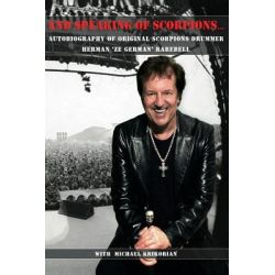 And Speaking of Scorpions..., Autobiography of Former Scorpions Drummer Herman Ze German Rarebell by Herman Rarebell, 9781463601102.