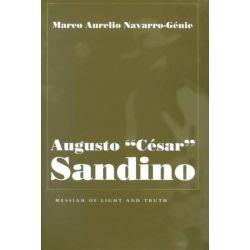 "Augusto ""Cesar"" Sandino, Messiah of Light and Truth by Marco Aurelio Navarro-Genie, 9780815629498."