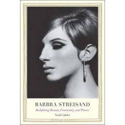 Barbra Streisand, Redefining Beauty, Femininity, and Power by Neal Gabler, 9780300210910.