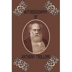 Autobiography of Anthony Trollope by Anthony, Ed Trollope, 9781604505672.