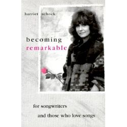 Becoming Remarkable, For Songwriters and Those Who Love Songs by Harriet Schock, 9781577330509.