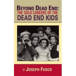 Beyond Dead End, The Solo Careers of the Dead End Kids (Hardback) by Joseph Fusco, 9781593938741.