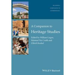 A Companion to Heritage Studies, Wiley Blackwell Companions to Anthropology by William Logan, 9781118486665.