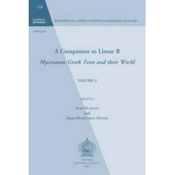 A Companion to Linear B, Mycenaean Greek Texts and Their World. Volume 3 by Y. Duhoux, 9789042929326.
