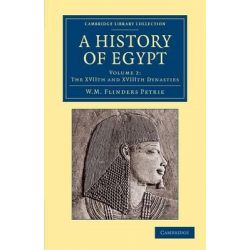 A History of Egypt, Volume 2, the XVIIth and XVIIIth Dynasties by Sir William Matthew Flinders Petrie, 9781108065658.