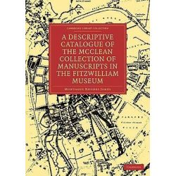 A Descriptive Catalogue of the McClean Collection of Manuscripts in the Fitzwilliam Museum, Cambridge Library Collection - Cambridge by Montague Rhodes James, 9781108003094.