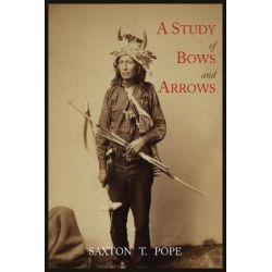 A Study of Bows and Arrows by Saxton T Pope, 9781614271376.