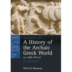 A History of the Archaic Greek World, Ca. 1200-479 BCE, Blackwell History of the Ancient World by Jonathan M. Hall, 9781118301272.