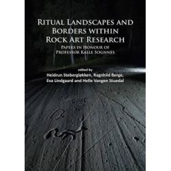 A Ritual Landscapes and Borders Within Rock Art Research, Papers in Honour of Professor Kalle Sognnes by Patricia Witts, 9781784911584.