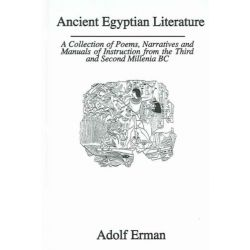 Ancient Egyptian Literature, A Collection of Poems, Narratives, and Manuals of Instruction from the Third and Second Millennia BC by Adolf Erman, 9780710309648.