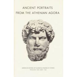 Ancient Portraits from the Athenian Agora, Excavations of the Athenian Agora Picture Book by Evelyn B. Harrison, 9780876616055.