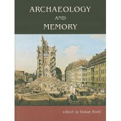 Archaeology and Memory by Dusan Boric, 9781842173633.
