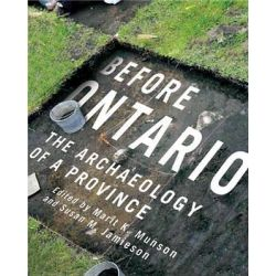 Before Ontario, The Archaeology of a Province by Marit K. Munson, 9780773542075.